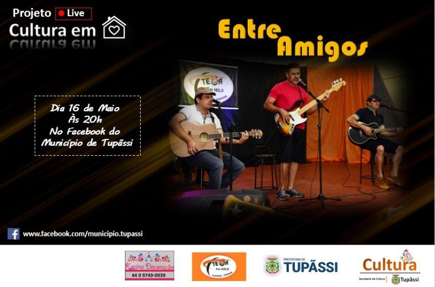 Projeto Live - Cultura em Casa, terá Participação do grupo Entre Amigos, no dia 16 de Maio