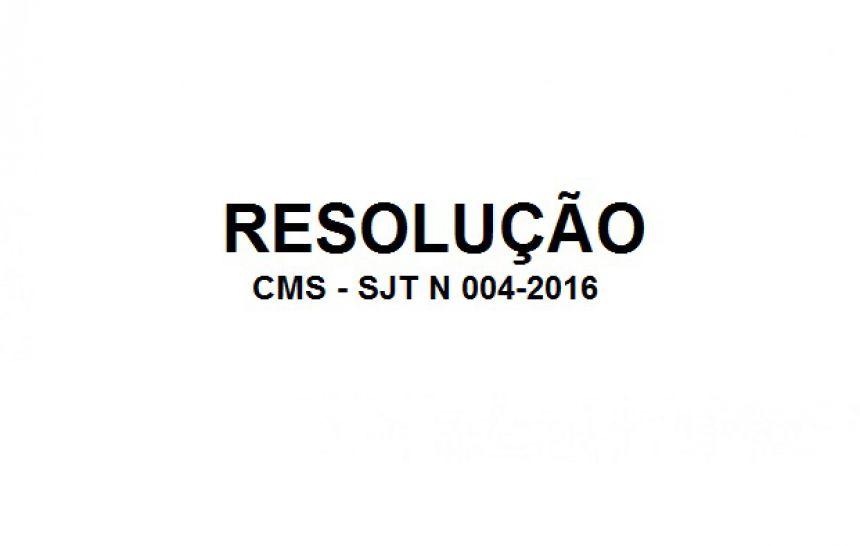 RESOLUÇÃO CMS - SJT N 004-2016