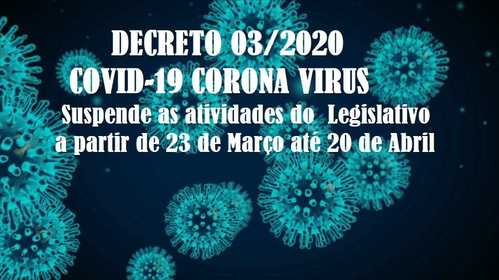 DECRETO Nº 03/2020 FECHAMENTO DA CÂMARA MUNICIPAL POR 30 DIAS, MEDIDAS CONTRA O COVID-19 CORONA VIRUS