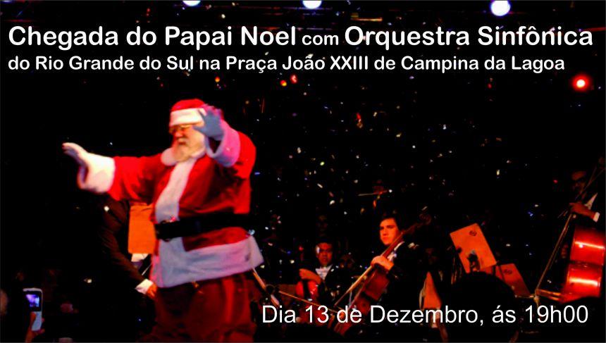Chegada do Papai Noel com Orquestra Sinfônica do Rio Grande do Sul na Praça João XXIII de Campina da Lagoa