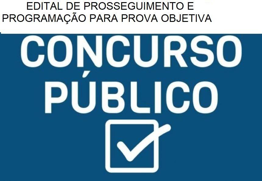 EDITAL DE PROSSEGUIMENTO E PROGRAMAÇÃO PARA PROVA OBJETIVA