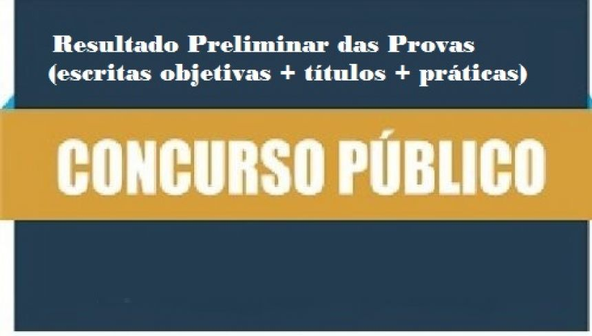 Resultado Preliminar das Provas (escritas objetivas + títulos + práticas) EDITAL DE CONCURSO PÚBLICO Nº 001/2019 - G