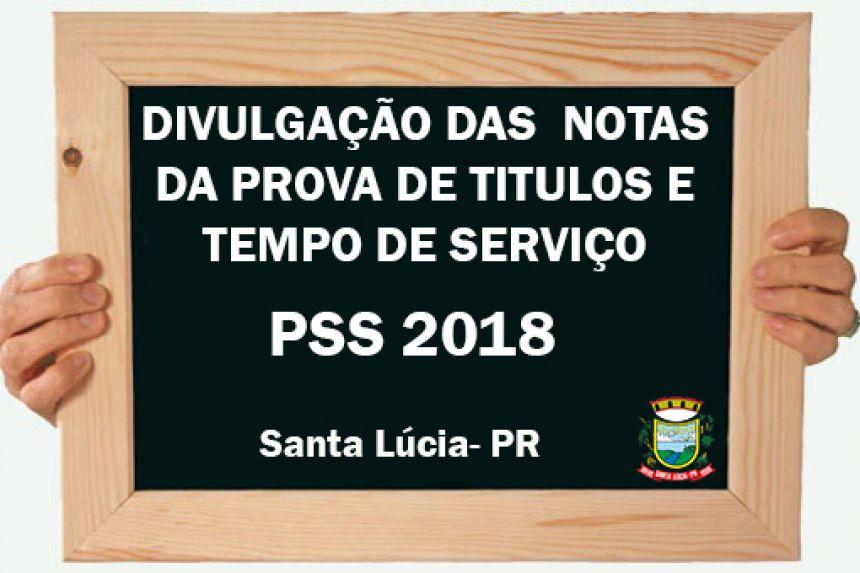 DIVULGAÇÃO DAS  NOTAS DA PROVA DE TITULOS E TEMPO DE SERVIÇO PSS 2018