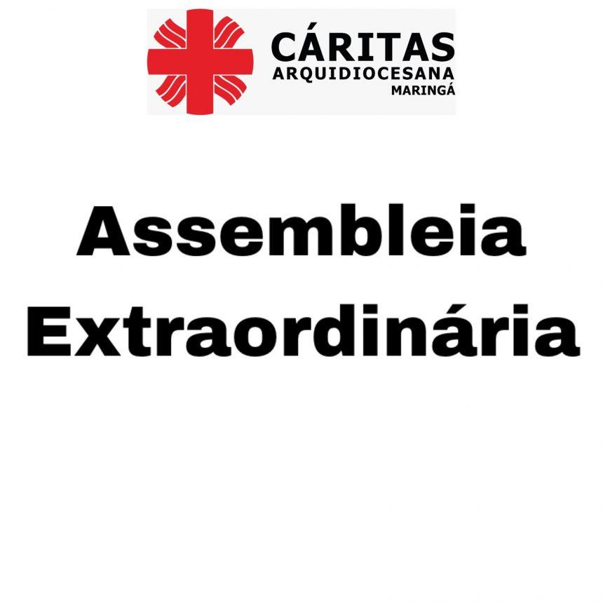 EDITAL DE CONVOCAÇÃO DE ASSEMBLEIA EXTRAORDINÁRIA DA CÁRITAS ARQUIDIOCESANA DE MARINGÁ