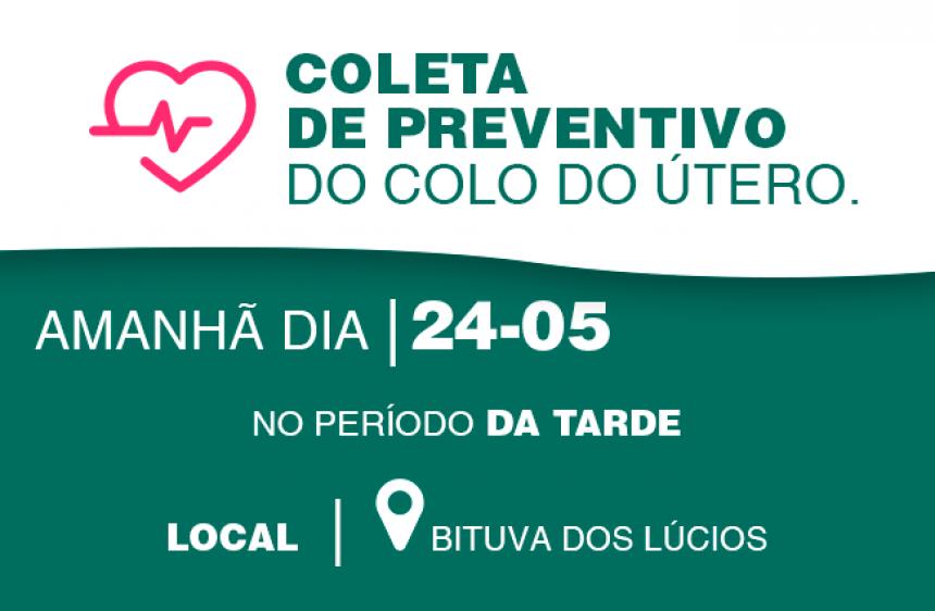 Amanhã, 24 de maio, tem coleta de preventivo em Bituva dos Lúcios!