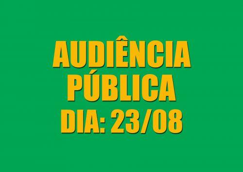 Audiência Pública - dia 23 de Agosto.