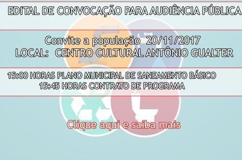 EDITAL DE CONVOCAÇÃO PARA AUDIÊNCIA PÚBLICA   Local: Casa da Cultura   Data: 20/11/2017   Plano Municipal de Saneamento Básico Horário: 15:00hrs   Contrato de Programa Horário: 15:45hrs