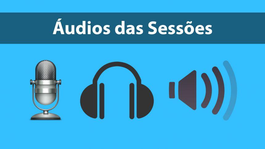Ouça os áudios das Sessões Plenárias