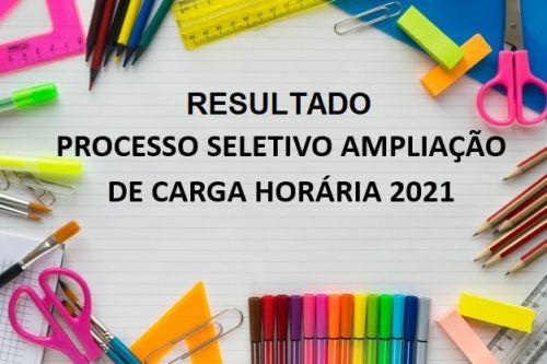 RESULTADO DO PROCESSO SELETIVO DE AMPLIAÇÃO DE CARGA HORÁRIA 2021