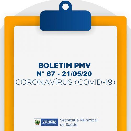 BOLETIM PMV Nº 67 - 21/05/20 - CORONAVÍRUS (COVID-19)