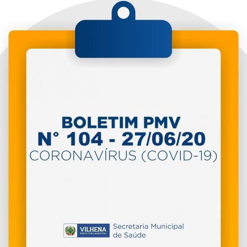 BOLETIM PMV Nº 104 - 27/06/20 - CORONAVÍRUS (COVID-19)