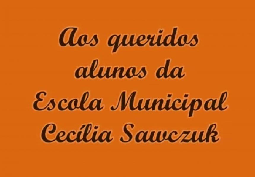 Aos Queridos Alunos da Escola Cecília Sawczuk