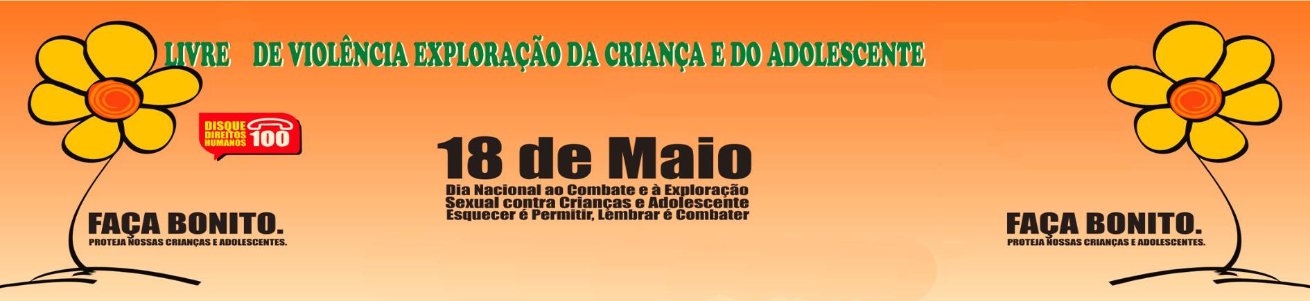 """18 de Maio - """"Dia Nacional de Combate ao Abuso e à Exploração Sexual de Crianças e Adolescentes"""