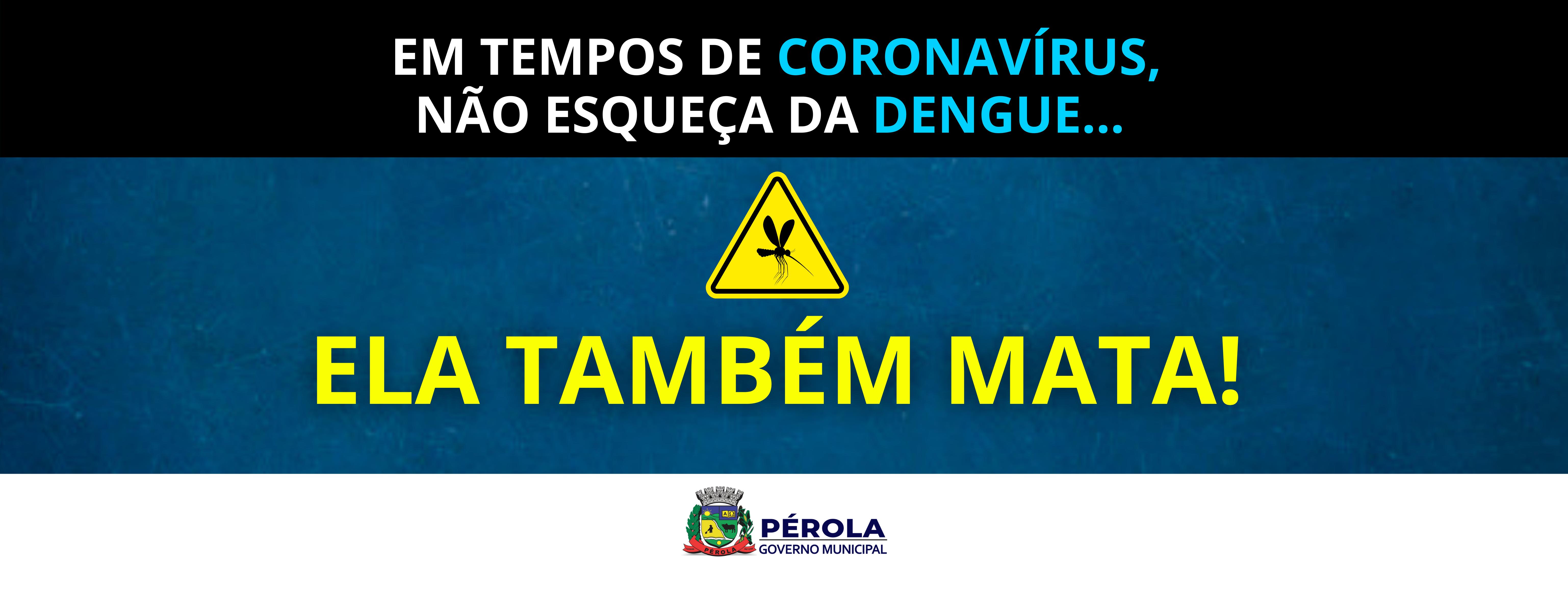 Coronavírus e a dengue matam.