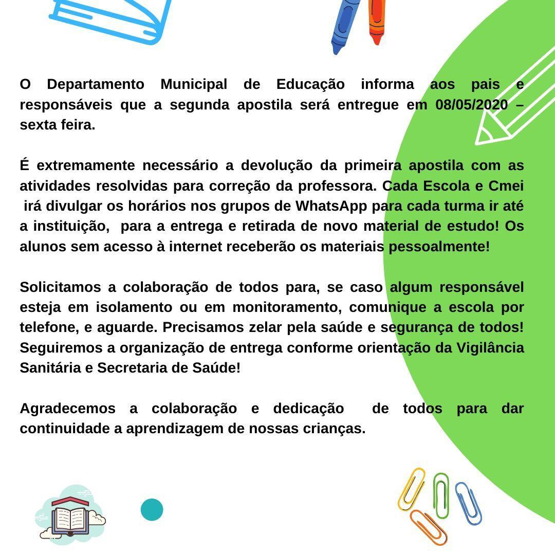 O DEPARTAMENTO MUNICIPAL DE EDUCAÇÃO INFORMA AOS PAIS E RESPONSÁVEIS QUE A SEGUNDA APOSTILA SERÁ ENTREGUE EM 08/05/2020 - SEXTA FEIRA.