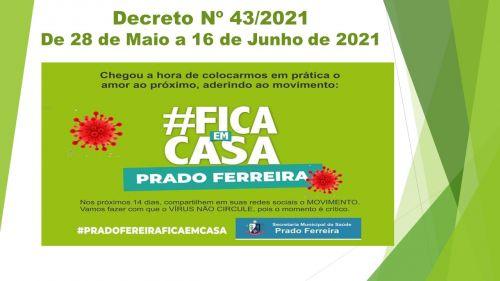 DECRETO Nº 043/2021 - No período de 28 de maio a 16 de junho de 2021, o horário de atendimento do comércio em geral será das 07h00min às 20h00min, de segunda a sábado.