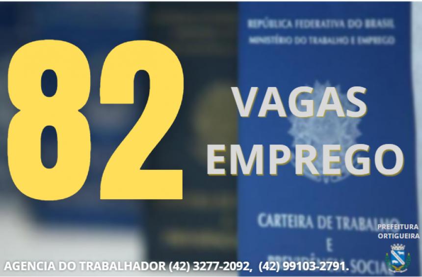 AGENCIA DO TRABALHADOR DE ORTIGUEIRA DIVULGA 82 OPORTUNIDADES DE EMPREGO