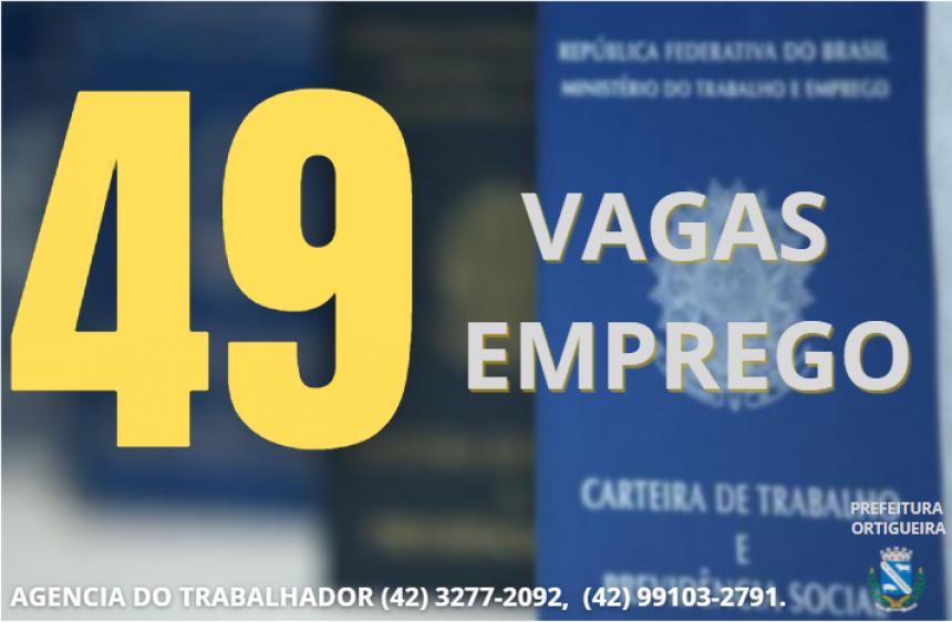 AGENCIA DO TRABALHADOR DE ORTIGUEIRA DIVULGA 49 OPORTUNIDADES DE EMPREGO