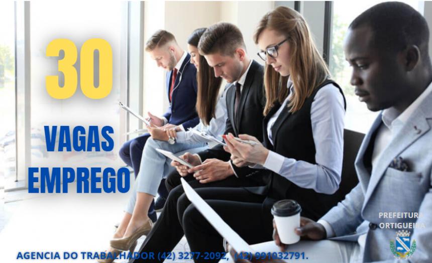 AGENCIA DO TRABALHADOR DE ORTIGUEIRA DIVULGA 30 OPORTUNIDADES DE EMPREGO