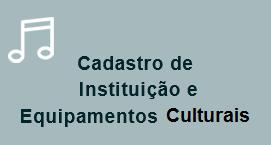 Cadastro de Instituições e Equipamentos Culturais