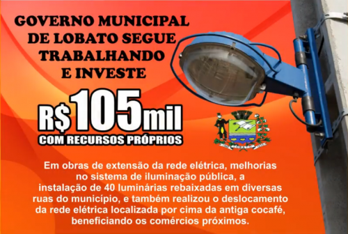 GOVERNO MUNICIPAL DE LOBATO INVESTE R$ 105 MIL EM OBRAS DE EXTENSÃO DA REDE ELÉTRICA