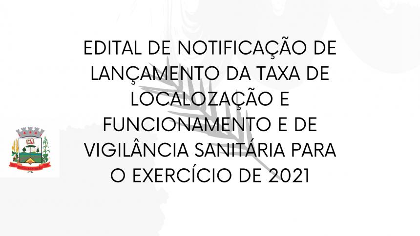 EDITAL DE NOTIFICAÇÃO DE LANÇAMENTO DA TAXA DE LOCALIZAÇÃO E FUNCIONAMENTO E DE VIGILÂNCIA SANITÁRIA PARA O EXERCÍCIO DE 2021