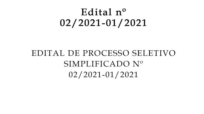 EDITAL DE PROCESSO SELETIVO SIMPLIFICADO Nº 02/2021-01/2021