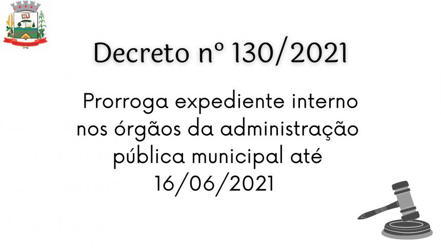 DECRETO Nº 130/2021  Prorroga expediente interno nos Órgãos da Administração Pública Municipal.