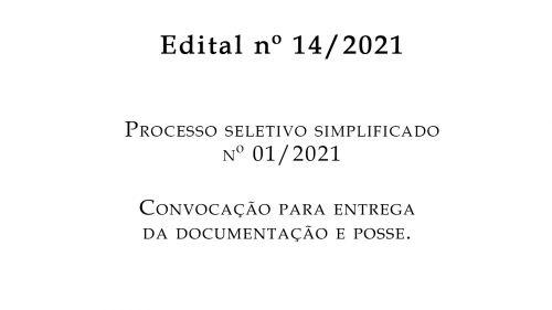 EDITAL nº 14/2021- PROCESSO SELETIVO SIMPLIFICADO Nº 01/2021 CONVOCAÇÃO PARA ENTREGA DA DOCUMENTAÇÃO E POSSE