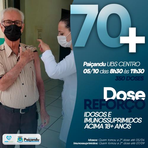 DOSE DE REFORÇO   IDOSOS ACIMA DE 70+ ANOS E IMUNOSSUPRIMIDOS ACIMA DOS 18+ ANOS