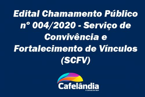 Edital Chamamento Público nº 004/2020 - Serviço de Convivência e Fortalecimento de Vínculos (SCFV)